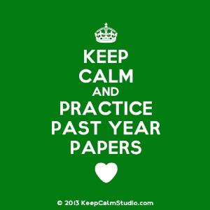 Yes, Keep Calm and Practice More Past Year Papers! (SOurce: KeepCalmStudio)