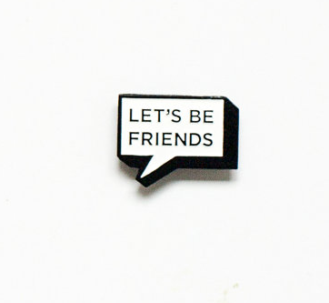 Let's Be Friends Pin