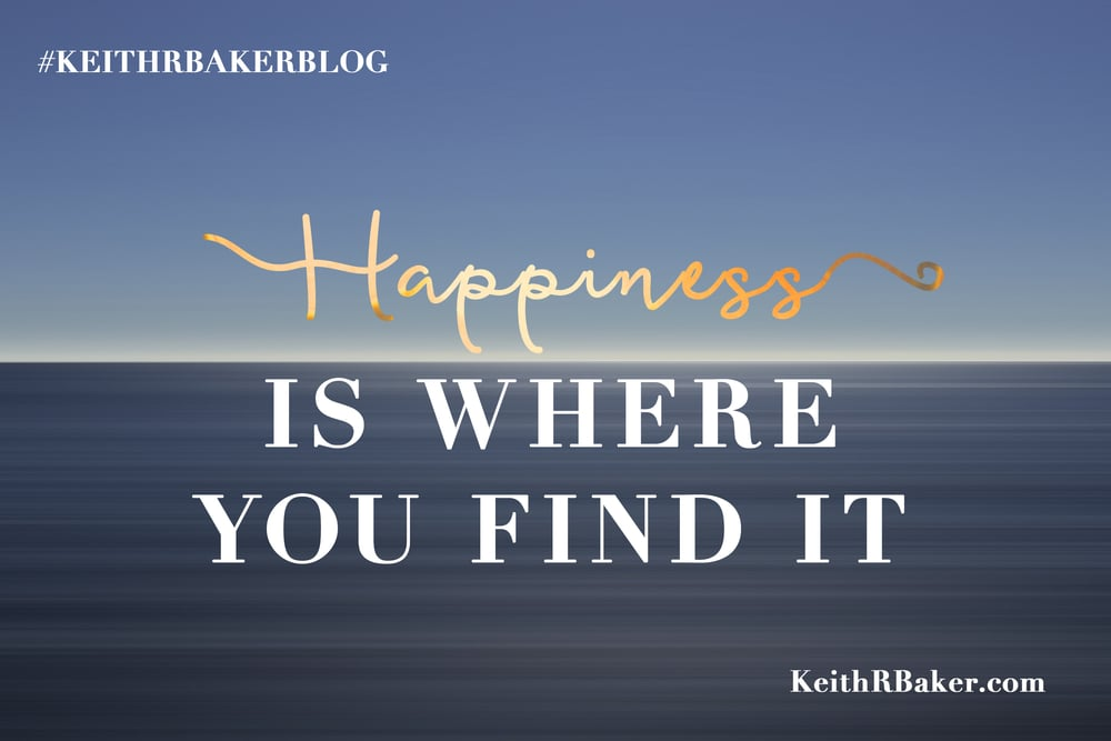 Happiness is Where You find It || Keith R. Baker Blog