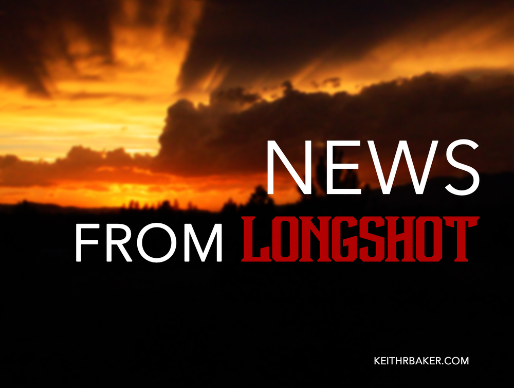 News from Longshot || KeithRBaker.com