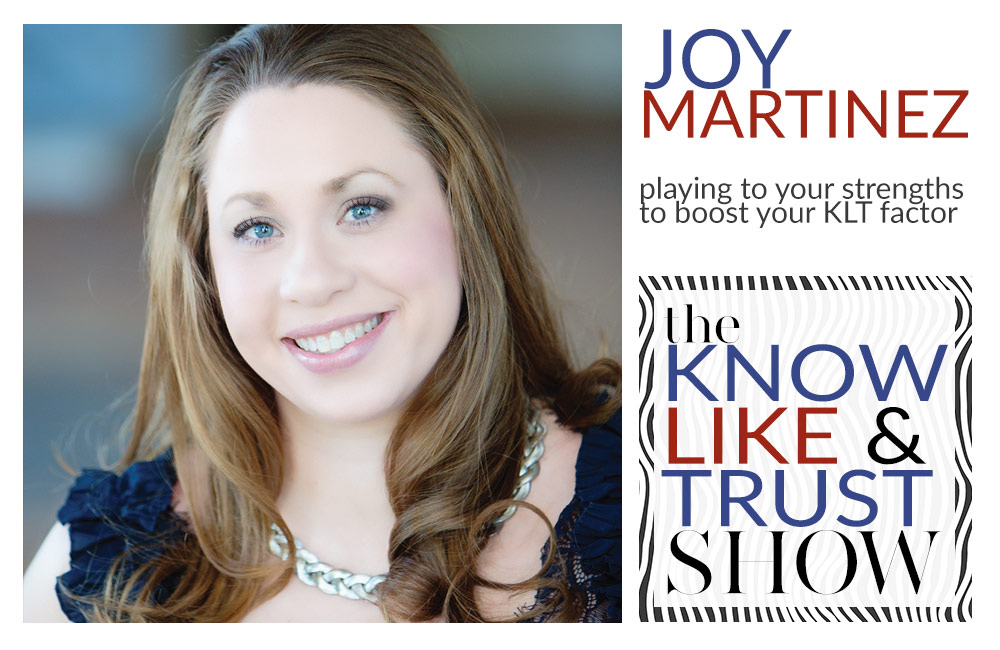 Playing to Your Strengths to Boost Your KLT Factor - Joy Martinez featured on The Know Like & Trust Show podcast http://britneygardner.com/playing-strengths-boosting-klt-factor/