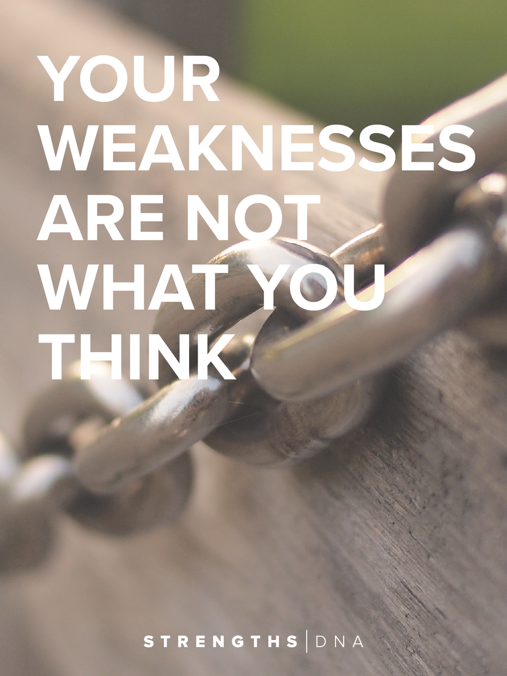 your weaknesses are not what you think strengths dna your weaknesses are not what you think com