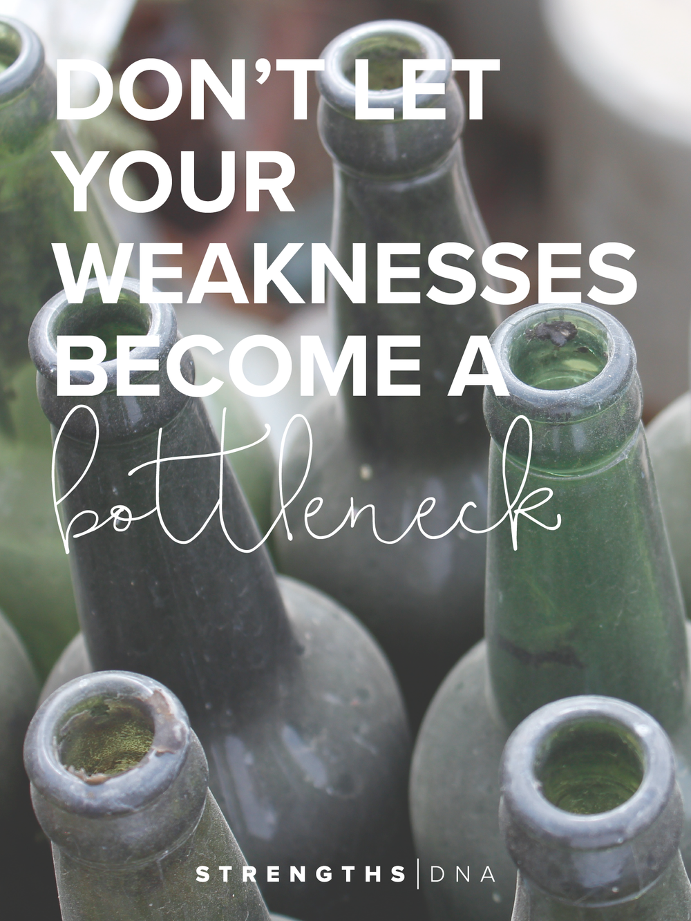 don t let your weaknesses become a bottleneck strengths dna don t let your weaknesses become a bottleneck by joy martinez personal strengths