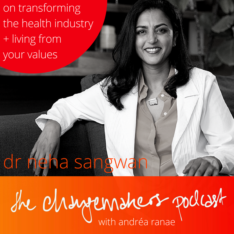 dr neha sangwan changemakers podcast andrea ranae