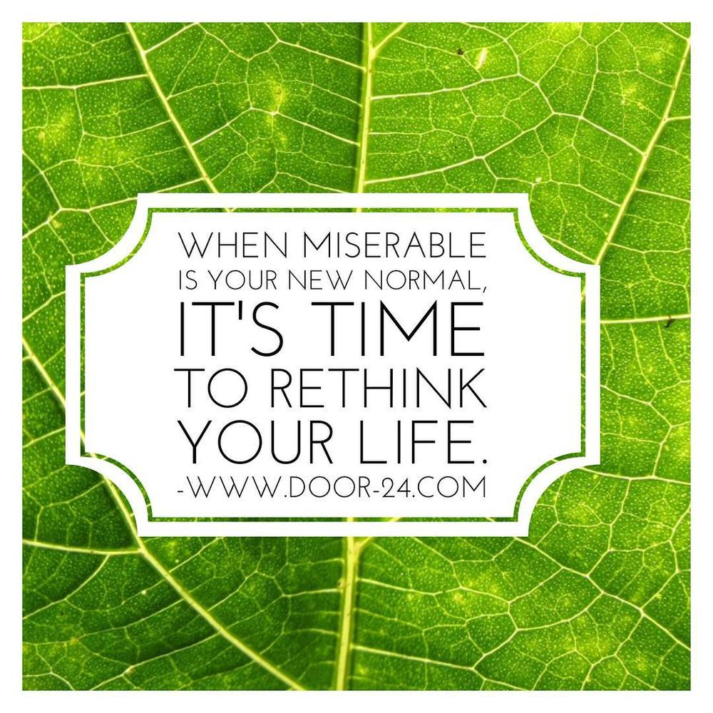 When Miserable Is Your New Normal, It's Time To Re-Think Your Life. #word #new #normal