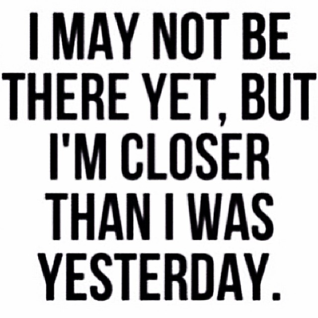 I May Not Be There Yet, But I'm Closer Than I Was Yesterday. Repost from @couture_curves via @igrepost_app