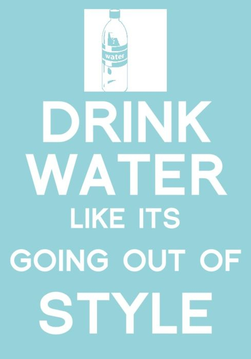 Drink water like its going out of style.