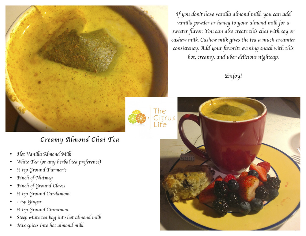I loved creating this tea. Here is my version of a chai latte tea. Almond Chai Spice Tea. Super Yum and Creamy! Creamy Almond Chai Tea  Hot Vanilla Almond Milk White Tea (or any herbal tea preference) ½ tsp Ground Turmeric Pinch of Nutmeg Pinch of Ground Cloves ½ tsp Ground Cardamom 1 tsp Ginger ½ tsp Ground Cinnamon Steep white tea bag into hot almond milk Mix spices into hot almond milk