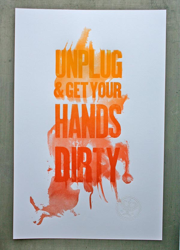 Unplug and Get Your Hands Dirty weandthecolor: Posters and Graphic Art Prints Selected creative poster designs by Studio On Fire. Studio On Fire is a design and letterpress workspace based in Minneapolis, Minnesota. The studio is focused on making premium letterpress and print design. via: WE AND THE COLOR Facebook//Twitter//Google+//Pinterest