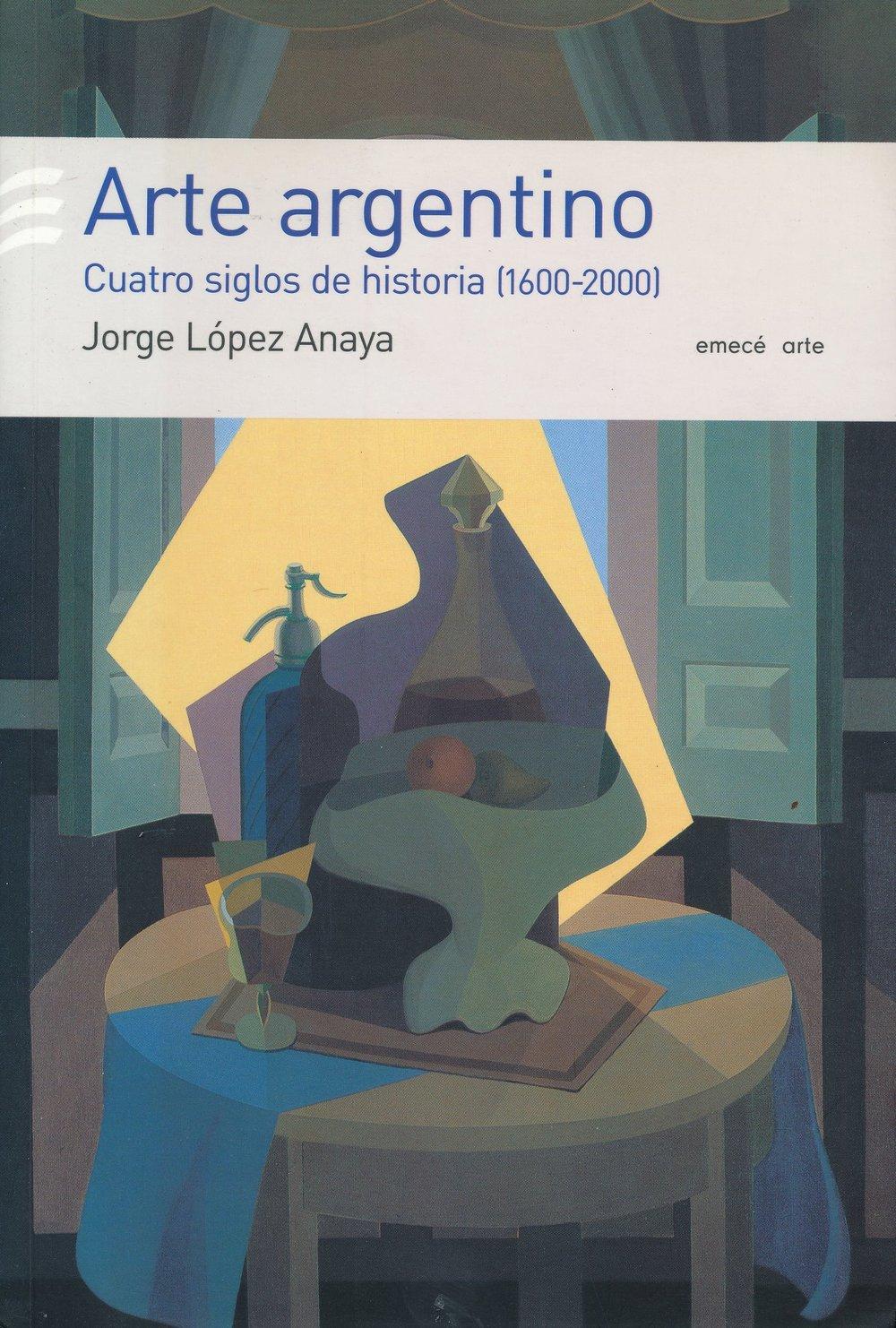 Jorge Lopez Anaya, Arte Argentino, Cuatro Siglos de Historia (1600-2000), 2005