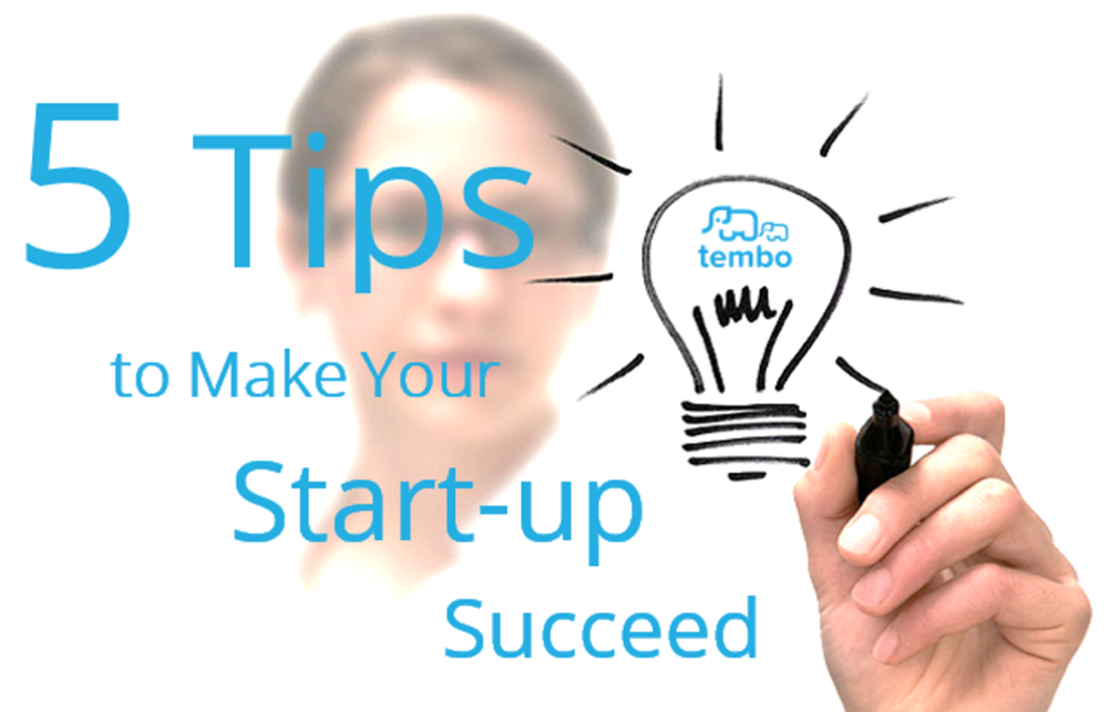 5 Tips to Make Your Start-up Succeed