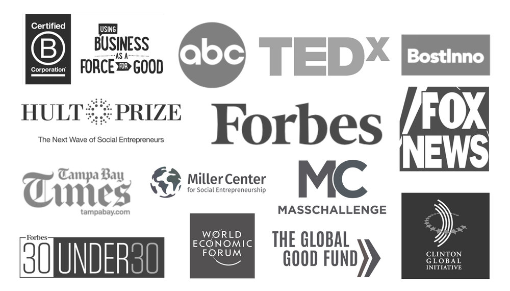 Certified B Corporation, Using Business as a Force for Good, abc, TEDx, BostInno, Hult Prize, Forbes, FOX News, TampaBay Times, The Tampa Tribune, Business Journal, Forbes 30Under30, Techday, 83degrees, Clinton Global Initiative