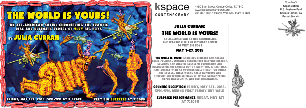 "Postcard for ""THE WORLD IS YOURS! The Frantic Rise and Ultimate Demise of VERY Big Boys!"" at K-Space Contemporary in Corpus Christi, TX in May 2015"