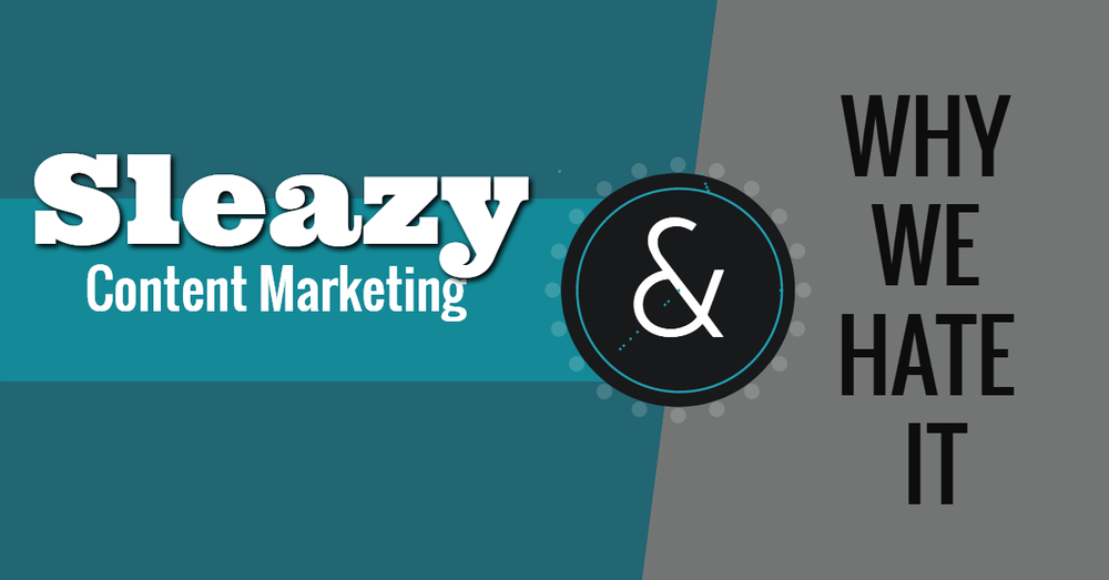 Sleazy Content Marketing and Why We Hate It