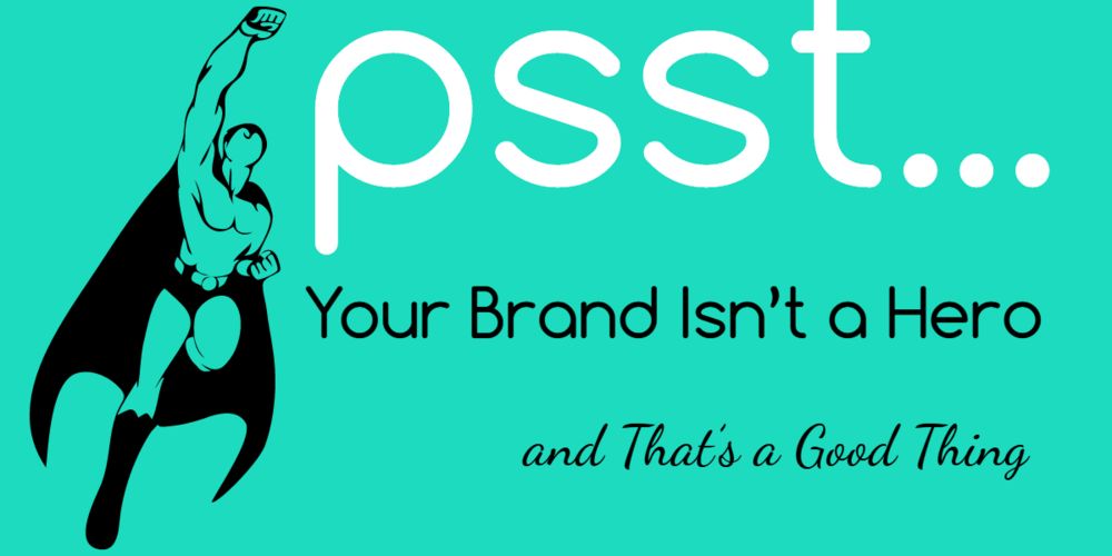 Your Brand Isn't a Hero, and That's a Good Thing