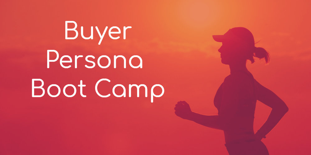 Buyer Persona Boot Camp
