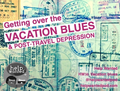 vacation blues post travel depression help wanted podcast