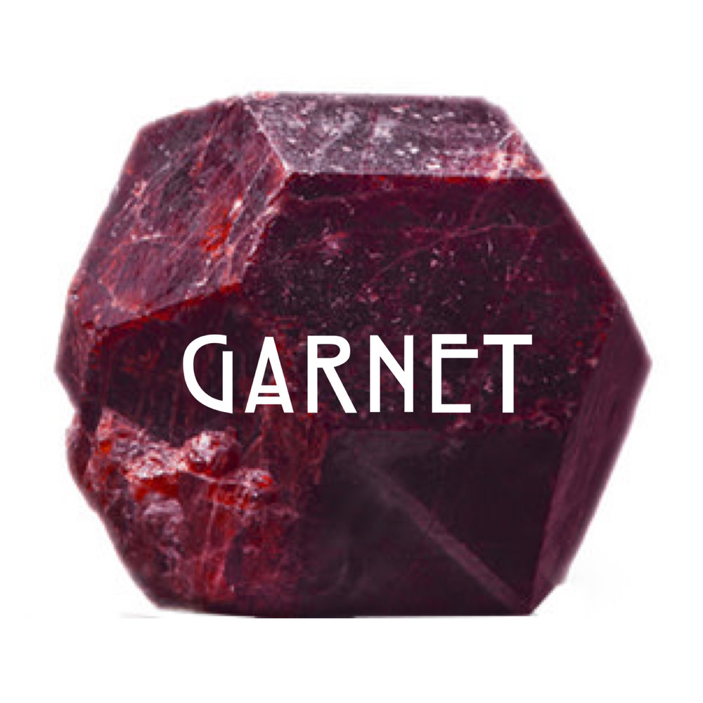 GARNET // calms emotional pain; prevents fears of insecurity; stimulates metabolism; reduces body toxins; helps with depression