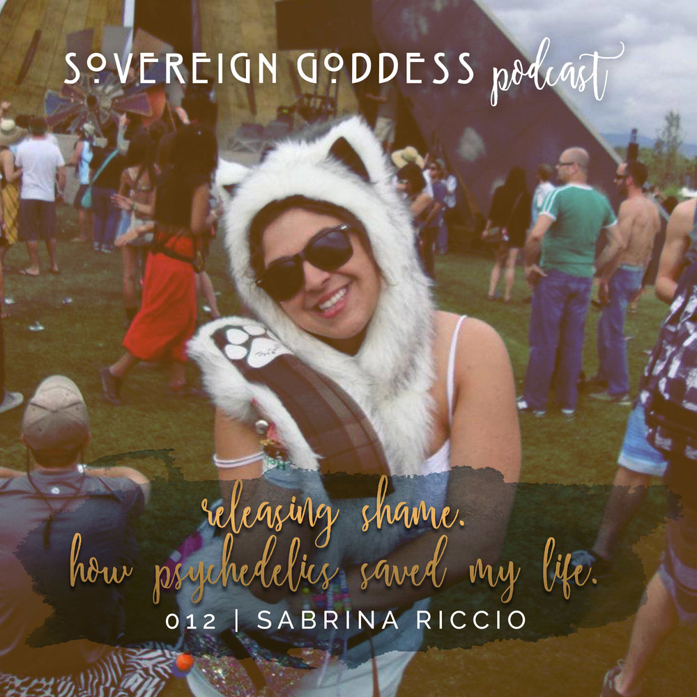012 // conquering shame. how psychedelics saved my life | sabrina riccio