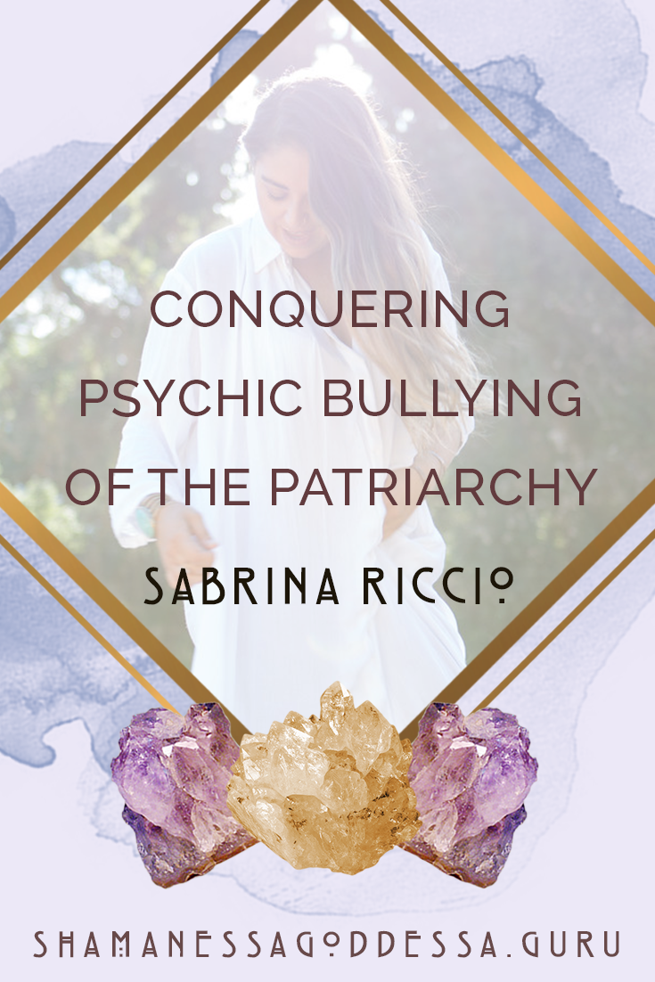conquering psychic bullying of the patriarchy