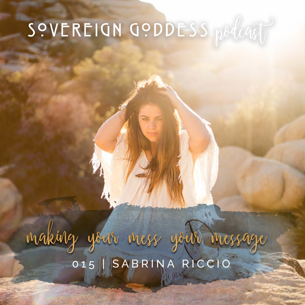 Sovereign Goddess Podcast presents Making your Mess your Messsage