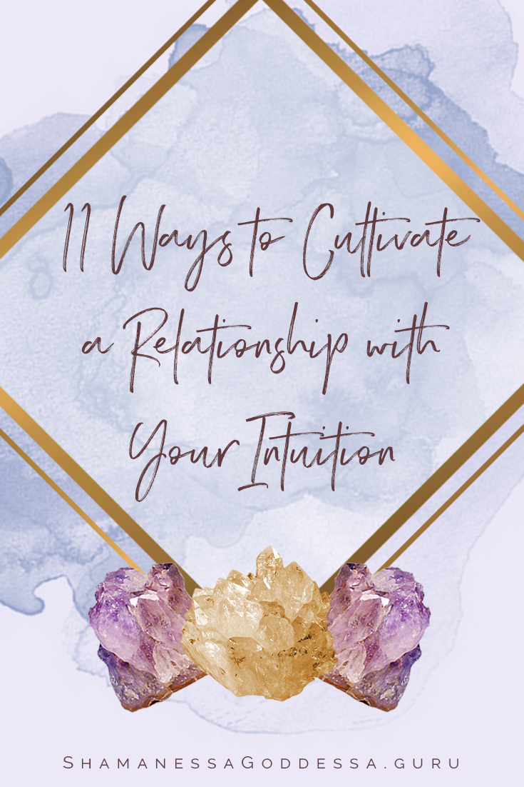 11 Ways to Cultivate a Relationship with your Intuition | Shamanessa Goddessa by Sabrina Riccio