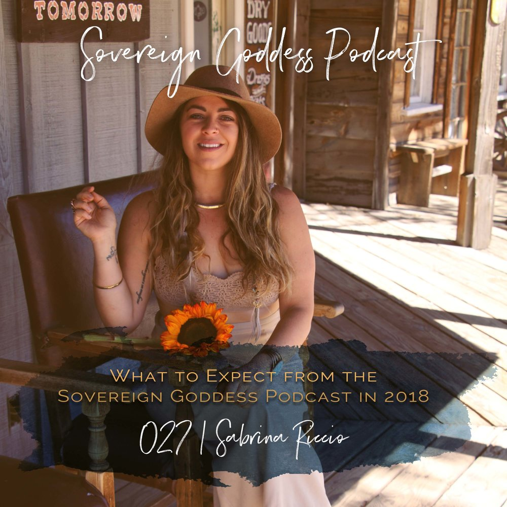 027 | What to Expect from the Sovereign Goddess Podcast in 2018 | Sabrina Riccio