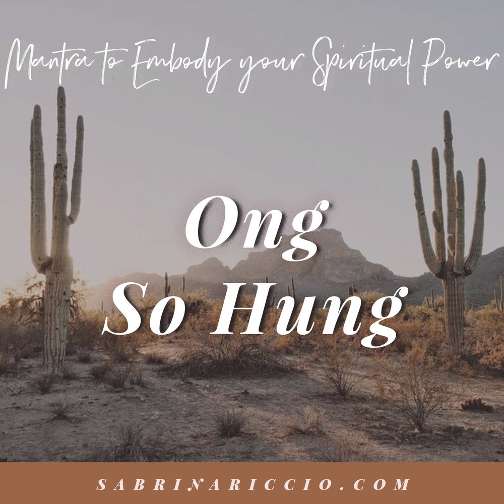 Ong So Hung | Mantra to Embody Your Spiritual Power | SabrinaRiccio.com