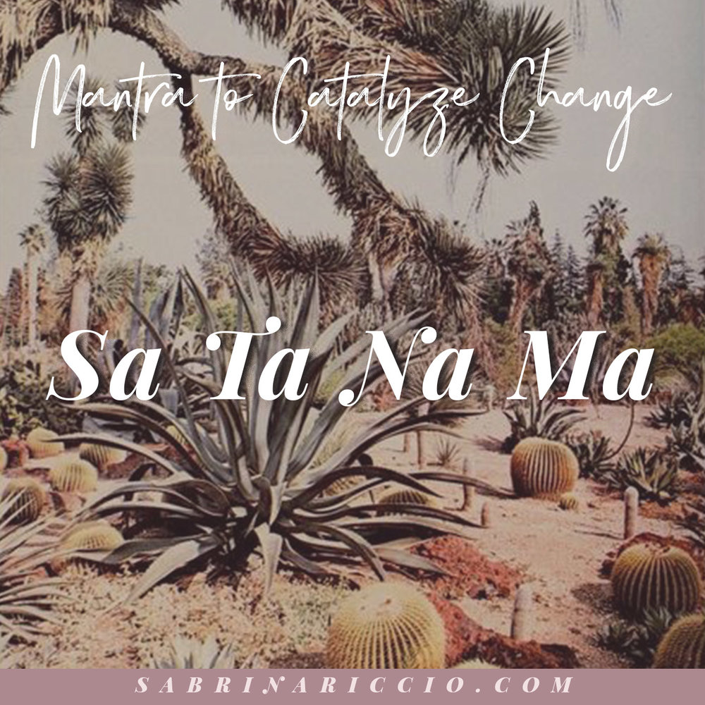 Sa Ta Na Ma | Mantra to Catalyze Change | SabrinaRiccio.com