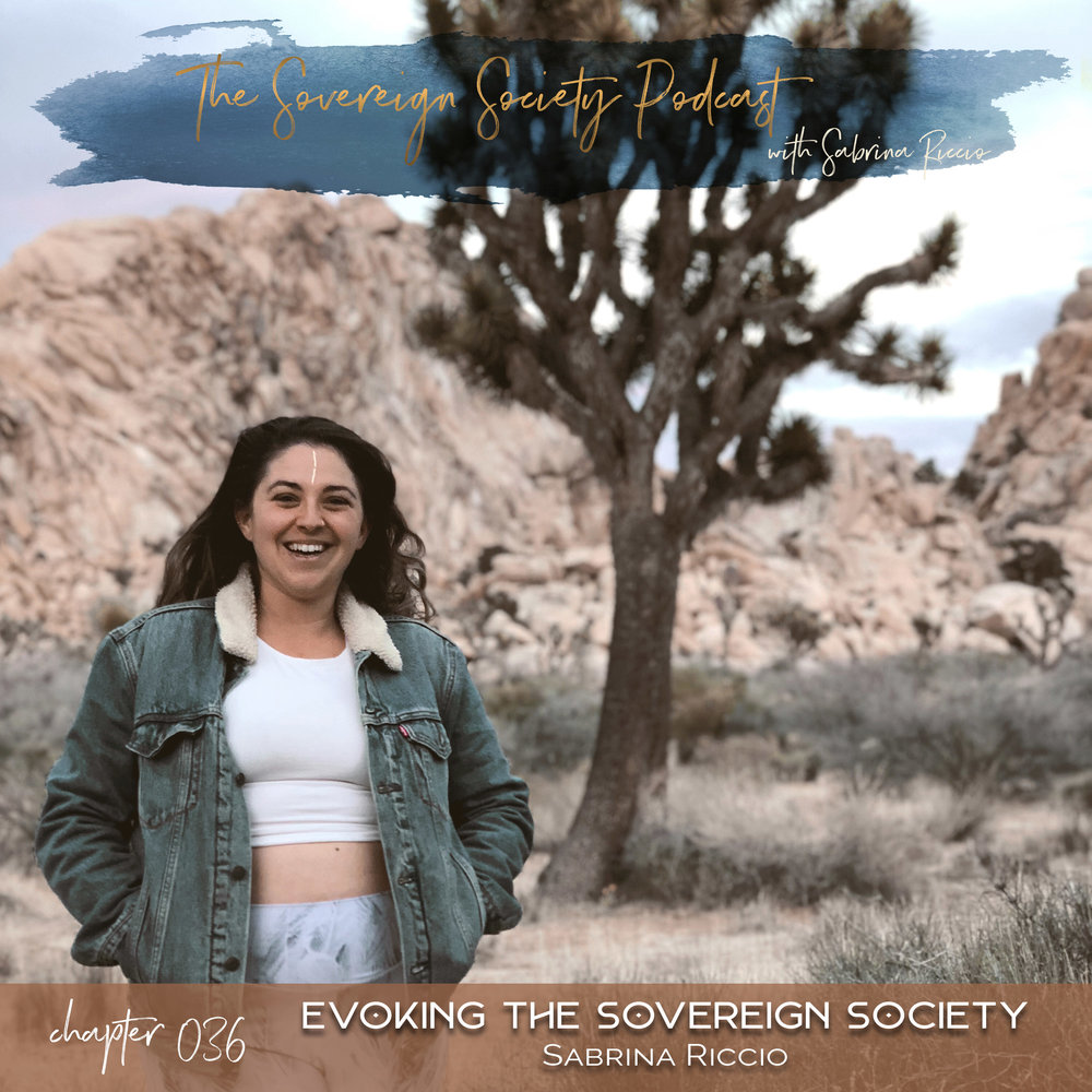 036 | Evoking the Sovereign Society | Sovereign Society Podcast with Sabrina Riccio