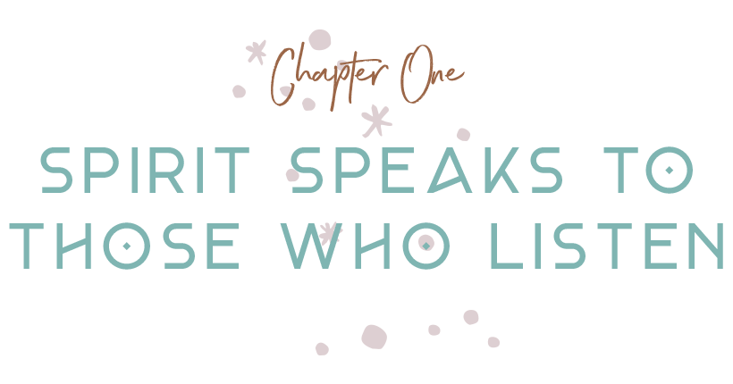 Chapter 001 | Spirit Speaks to Those who Listen