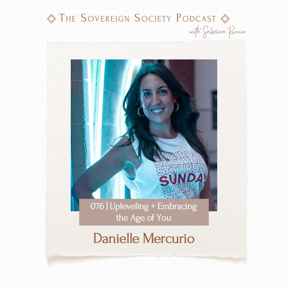 076 | Upleveling + Embracing the Age of You  / Danielle Mercurio