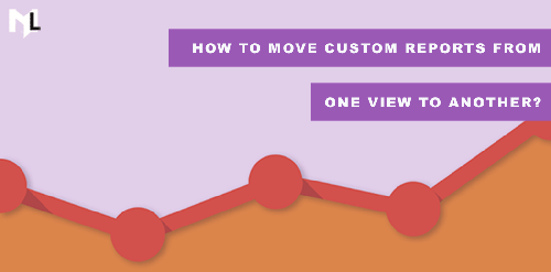 How to move custom reports from one view to another?