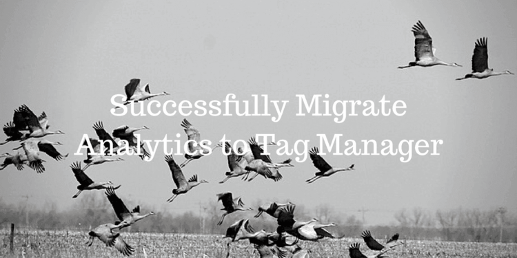 Hitch Free Google Tag Manager Migration in 5 steps