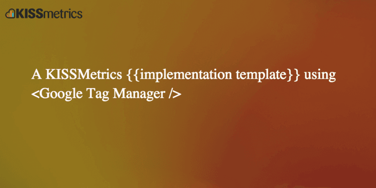 Implementing KISSMetrics using Google Tag Manager