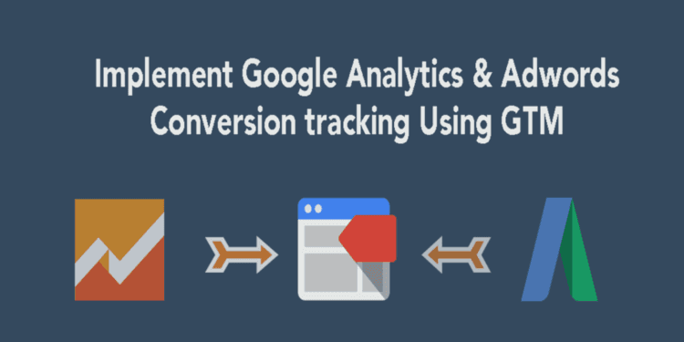 How to implement Google Analytics and Adwords conversion tracking using GTM