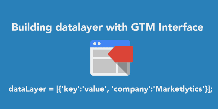 Building the Datalayer within GTM Interface using jquery and javascript