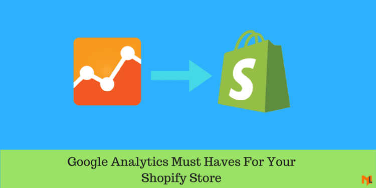 6 Google Analytics Goals, Segments & Dashboards for Shopify