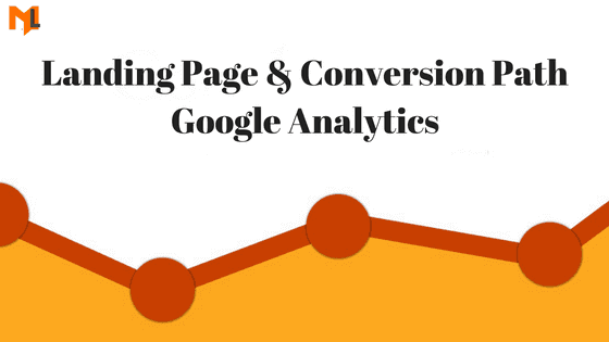 How to Find Landing page & Conversion Path In Google Analytics?