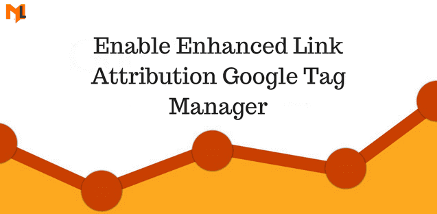 How To Enable Enhanced Link Attribution in Google Tag Manager?