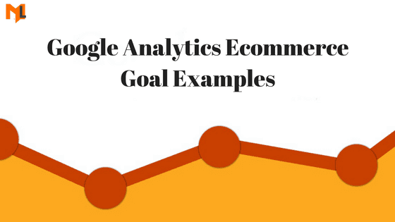 How to Setup Ecommerce Goals in Google Analytics