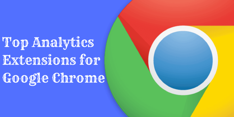 Top 12 Google Analytics Chrome Extensions for 2017