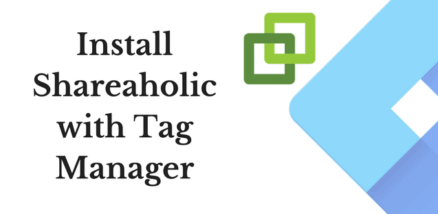 How to Install Shareaholic via Google Tag Manager Template