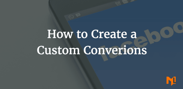 How to Create Facebook Custom Conversions
