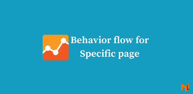 How to Show Behavior Flow for Specific Page in Google Analytics