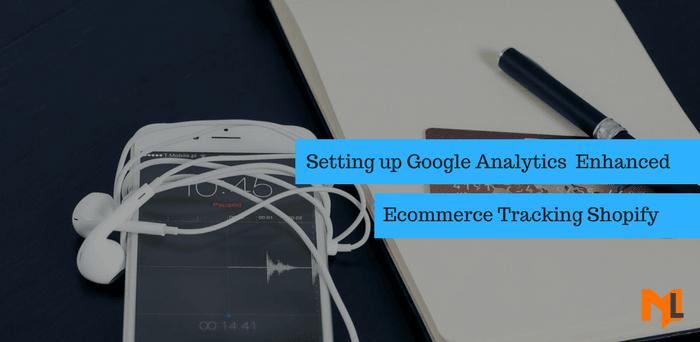 How to Setup Google Analytics Enhanced Ecommerce in Shopify