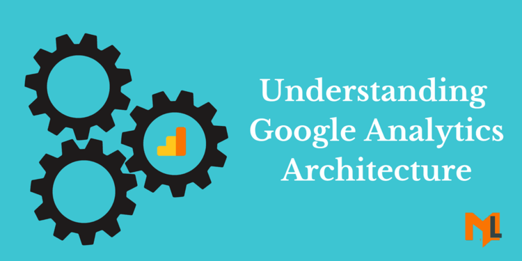 Google Analytics Architecture Explained for Beginners