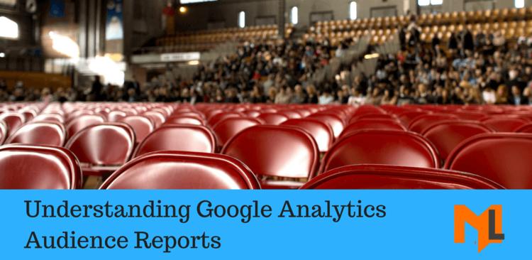 Understanding The New Google Analytics Audiences Report