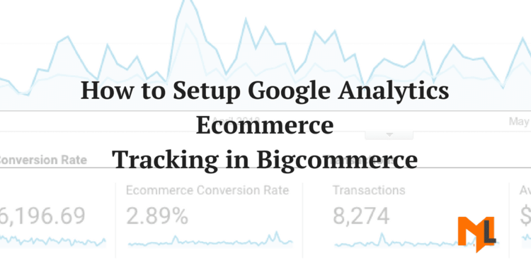 Google Analytics Ecommerce Tracking Bigcommerce with Google Tag Manager