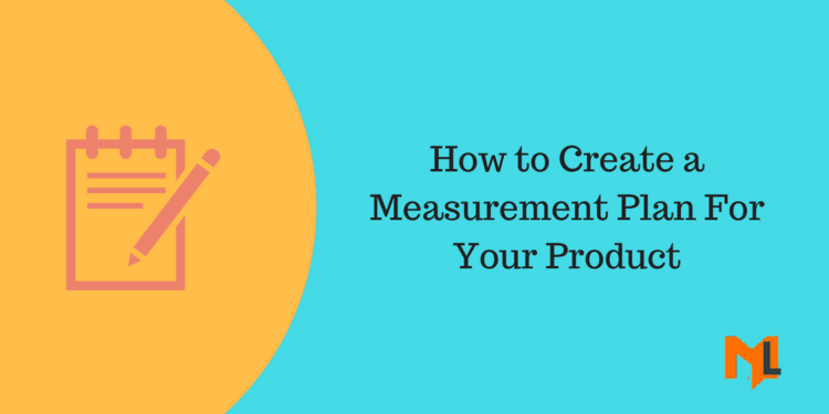 How to Create a Measurement Plan for Your Product